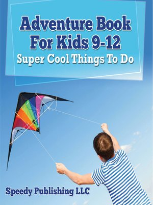 cover image of Adventure Book For Kids 9-12--Super Cool Things to Do