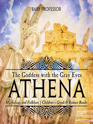 cover image of Athena--The Goddess with the Gray Eyes--Mythology and Folklore--Children's Greek & Roman Books
