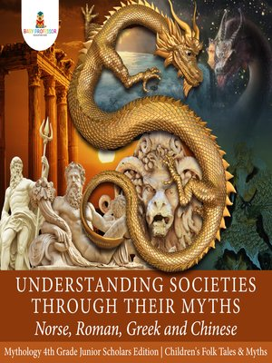 cover image of Understanding Societies through Their Myths --Norse, Roman, Greek and Chinese--Mythology 4th Grade Junior Scholars Edition--Children's Folk Tales & Myths
