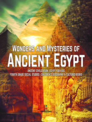 cover image of Wonders and Mysteries of Ancient Egypt--Ancient Civilization--Egypt for Kids--Fourth Grade Social Studies--Children's Geography & Cultures Books