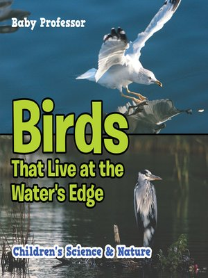 cover image of Birds That Live at the Water's Edge--Children's Science & Nature