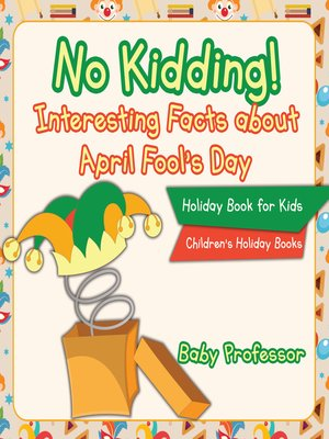 cover image of No Kidding! Interesting Facts about April Fool's Day--Holiday Book for Kids--Children's Holiday Books