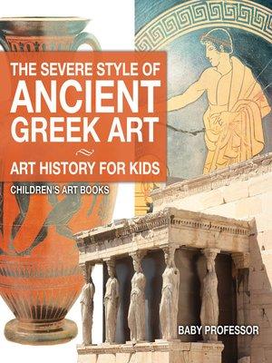 cover image of The Severe Style of Ancient Greek Art--Art History for Kids--Children's Art Books