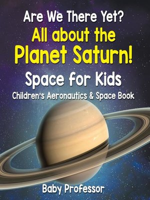 cover image of Are We There Yet? All About the Planet Saturn! Space for Kids--Children's Aeronautics & Space Book