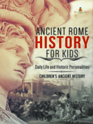cover image of Ancient Rome History for Kids --Daily Life and Historic Personalities--Children's Ancient History