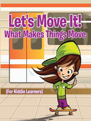 cover image of Let's Move It! What Makes Things Move (For Kiddie Learners)