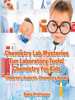 cover image of Chemistry Lab Mysteries, Fun Laboratory Tools! Chemistry for Kids--Children's Analytic Chemistry Books