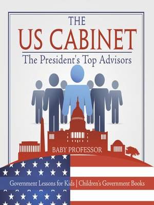 cover image of The US Cabinet --The President's Top Advisors--Government Lessons for Kids--Children's Government Books