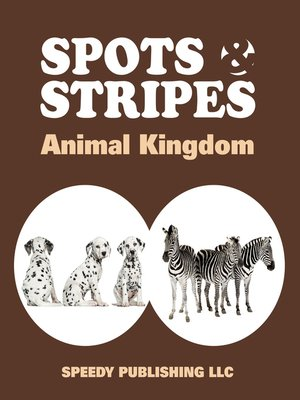 cover image of Spots & Stripes Animal Kingdom