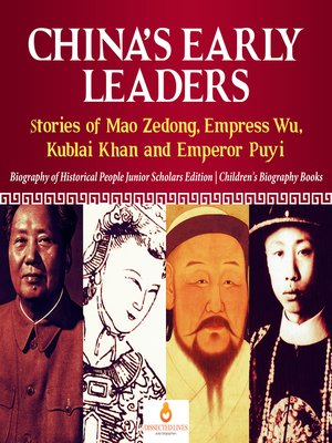 cover image of China's Early Leaders --Stories of Mao Zedong, Empress Wu, Kublai Khan and Emperor Puyi--Biography of Historical People Junior Scholars Edition--Children's Biography Books