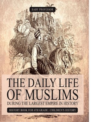 cover image of The Daily Life of Muslims during the Largest Empire in History--History Book for 6th Grade--Children's History