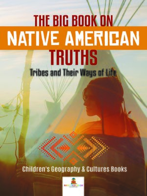 cover image of The Big Book on Native American Truths --Tribes and Their Ways of Life--Children's Geography & Cultures Books