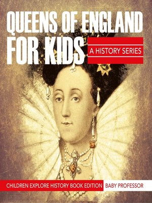 cover image of Queens of England For Kids--A History Series--Children Explore History Book Edition
