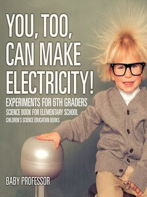 cover image of You, Too, Can Make Electricity! Experiments for 6th Graders--Science Book for Elementary School--Children's Science Education books