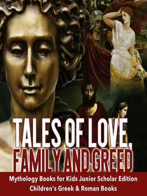 cover image of Tales of Love, Family and Greed--Mythology Books for Kids Junior Scholars Edition--Children's Greek & Roman Books