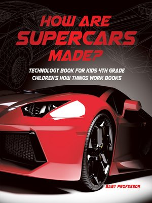 cover image of How Are Supercars Made? Technology Book for Kids 4th Grade--Children's How Things Work Books