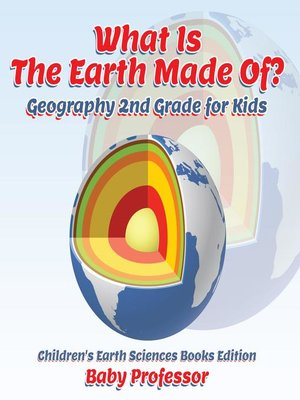 cover image of What Is the Earth Made Of? Geography 2nd Grade for Kids--Children's Earth Sciences Books Edition