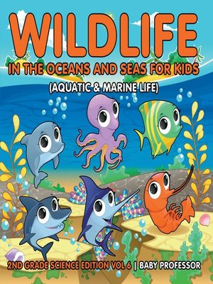 cover image of Wildlife in the Oceans and Seas for Kids (Aquatic & Marine Life)--2nd Grade Science Edition Vol 6