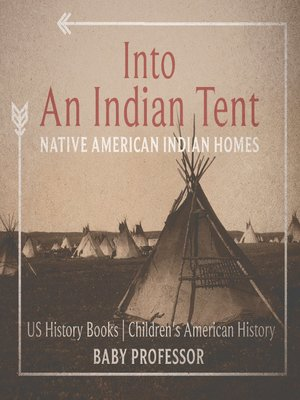 cover image of Into an Indian Tent: Native American Indian Homes