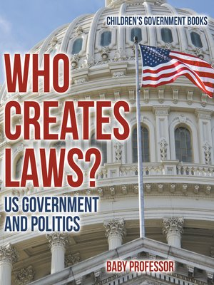 cover image of Who Creates Laws? US Government and Politics--Children's Government Books
