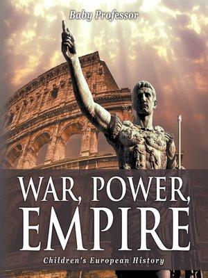 cover image of War, Power, Empire--Children's European History