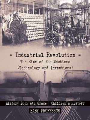 cover image of Industrial Revolution--The Rise of the Machines (Technology and Inventions)--History Book 6th Grade--Children's History