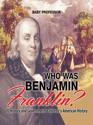cover image of Who Was Benjamin Franklin? US History and Government--Children's American History