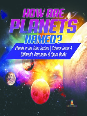 cover image of How are Planets Named?--Planets in the Solar System--Science Grade 4--Children's Astronomy & Space Books