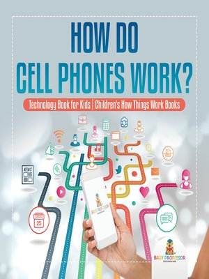 cover image of How Do Cell Phones Work? Technology Book for Kids--Children's How Things Work Books