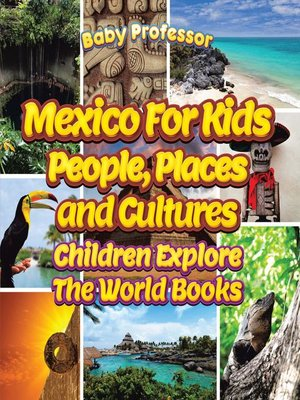 cover image of Mexico For Kids--People, Places and Cultures--Children Explore the World Books