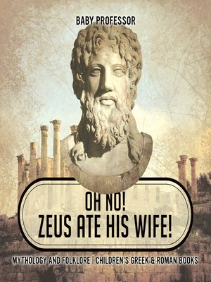 cover image of Oh No! Zeus Ate His Wife! Mythology and Folklore--Children's Greek & Roman Books