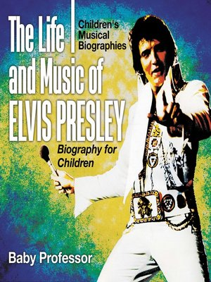 cover image of The Life and Music of Elvis Presley--Biography for Children--Children's Musical Biographies