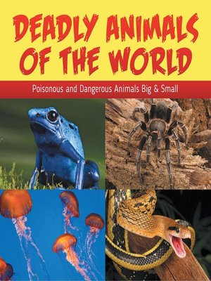 cover image of Deadly Animals of the World--Poisonous and Dangerous Animals Big & Small