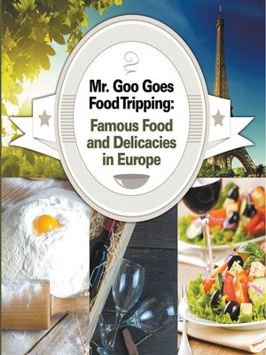 cover image of Mr. Goo Goes Food Tripping - Famous Food and Delicacies in Europe