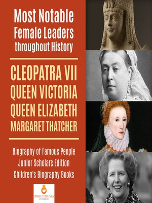 cover image of Most Notable Female Leaders throughout History --Cleopatra VII, Queen Victoria, Queen Elizabeth, Margaret Thatcher--Biography of Famous People Junior Scholars Edition--Children's Biography Books