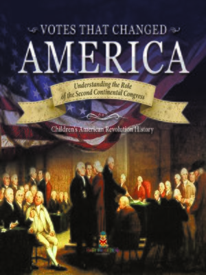 cover image of Votes that Changed America--Understanding the Role of the Second Continental Congress--History Grade 4--Children's American Revolution History