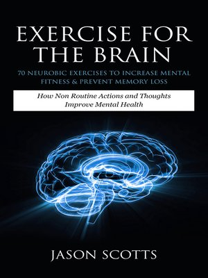 cover image of Exercise For The Brain: 70 Neurobic Exercises To Increase Mental Fitness & Prevent Memory Loss
