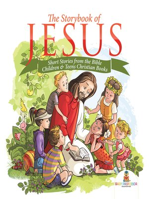 cover image of The Storybook of Jesus--Short Stories from the Bible--Children & Teens Christian Books