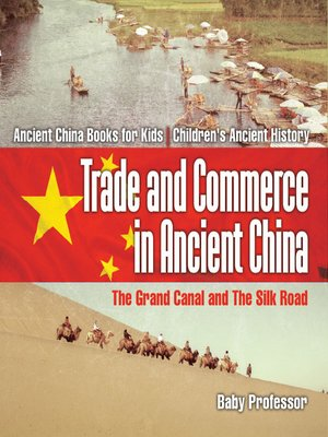 cover image of Trade and Commerce in Ancient China --The Grand Canal and the Silk Road--Ancient China Books for Kids--Children's Ancient History