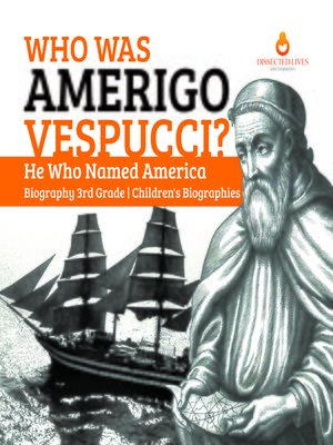 cover image of Who Was Amerigo Vespucci?--He Who Named America--Biography 3rd Grade--Children's Biographies