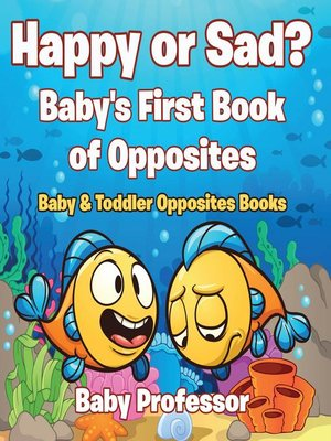 cover image of Happy or Sad? Baby's First Book of Opposites--Baby & Toddler Opposites Books