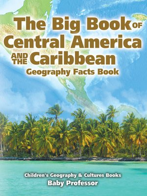 cover image of The Big Book of Central America and the Caribbean--Geography Facts Book--Children's Geography & Culture Books