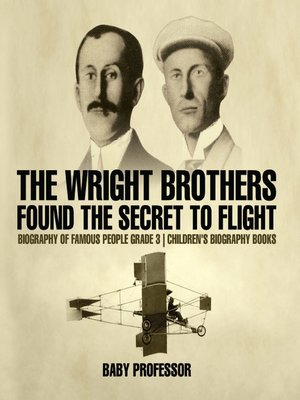 cover image of The Wright Brothers Found the Secret to Flight--Biography of Famous People Grade 3--Children's Biography Books