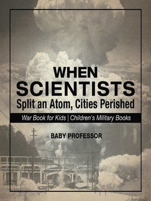 cover image of When Scientists Split an Atom, Cities Perished