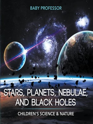 cover image of Stars, Planets, Nebulae, and Black Holes--Children's Science & Nature