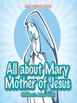 cover image of All about Mary Mother of Jesus--Children's Jesus Book
