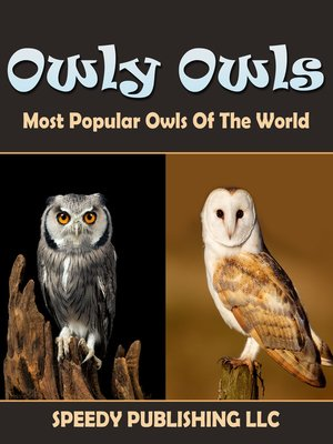 cover image of Owly Owls Most Popular Owls of the World