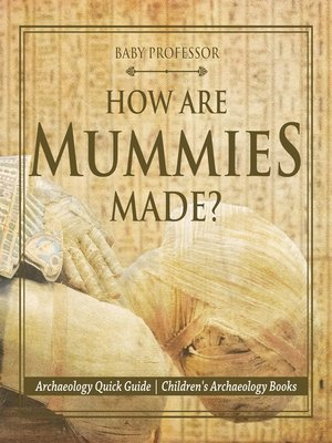 cover image of How Are Mummies Made? Archaeology Quick Guide--Children's Archaeology Books