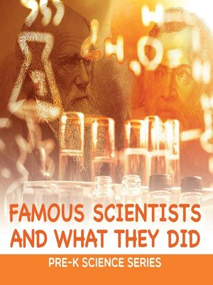 cover image of Famous Scientists and What They Did --Pre-K Science Series