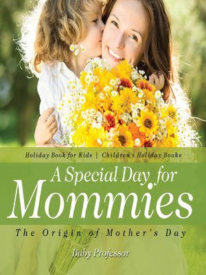 cover image of A Special Day for Mommies --The Origin of Mother's Day--Holiday Book for Kids--Children's Holiday Books